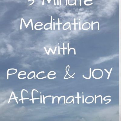 3 Minute Meditation with Peace and JOY Affirmations