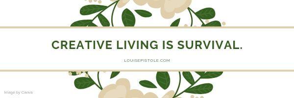 The joy of creative living. 5 Steps to a creative life.