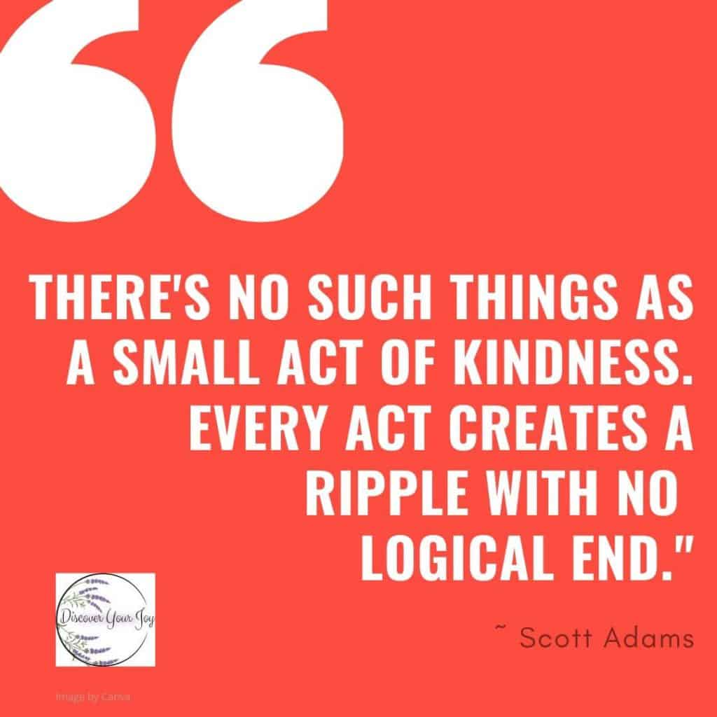 Every act of kindness creates a ripple effect.
