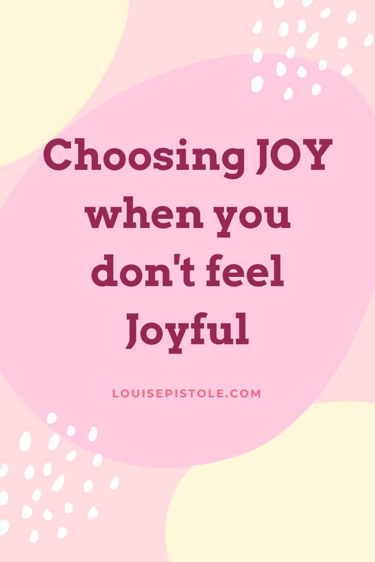 Choosing JOY when you don't feel joyful.
