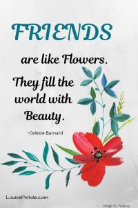 Friends are like flowers.