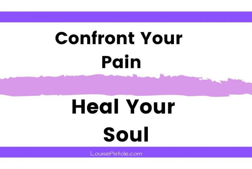 Confront your pain and heal your soul
