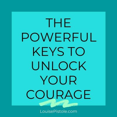 The Powerful Keys to Unlock Your Courage