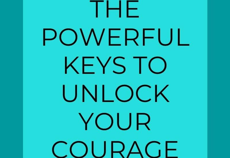 Powerful keys to unlock your courage