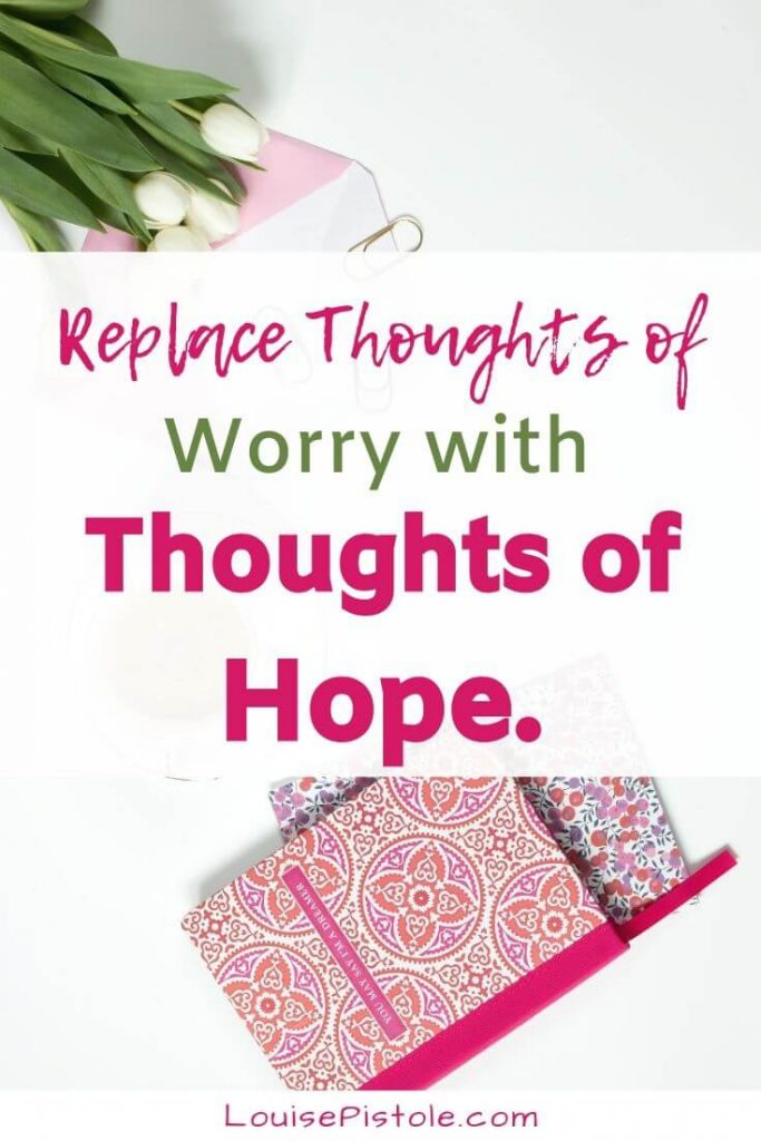 Replace thoughts of worry with Thoughts of Hope.