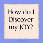 How do I discover my joy?
