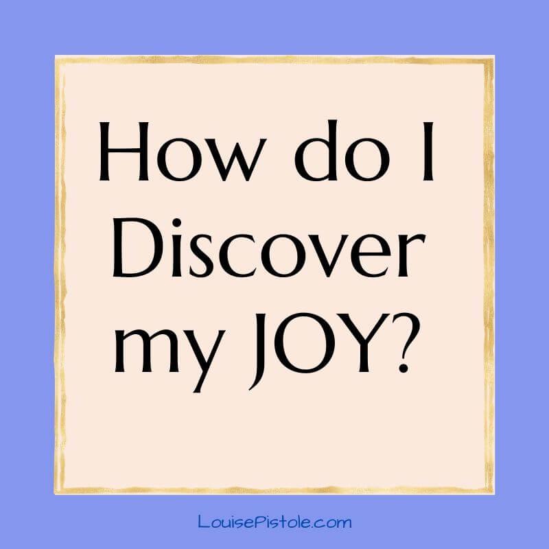 How do I discover my joy?