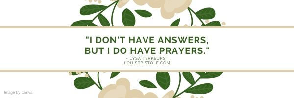 I don't have answers but I do have prayers.