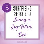 5 Surprising secrets to living a joy-filled life