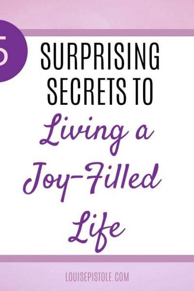 5 Surprising secrets to living a joy-filled life