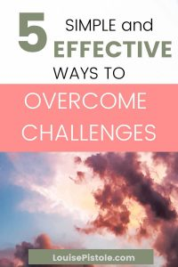 5 Simple and effective ways to overcome challenges