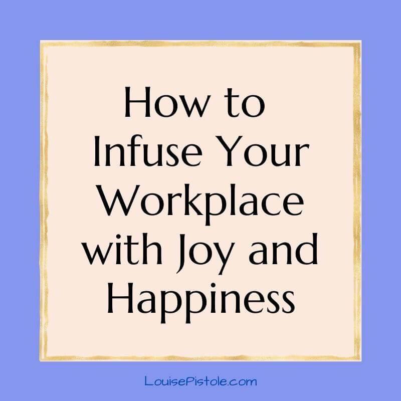 How to infuse your workplace with joy and happiness,