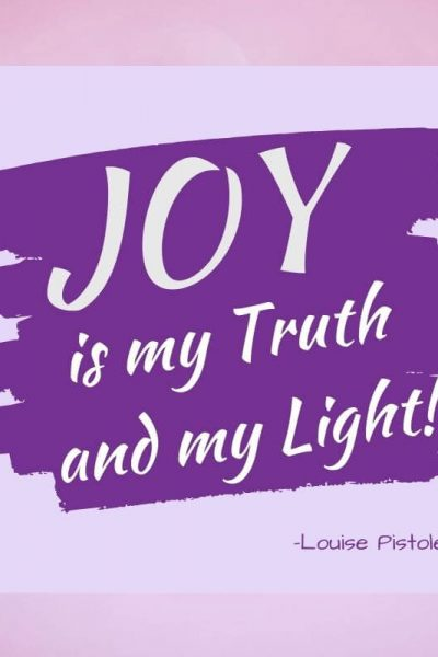 Joy is my truth and my light