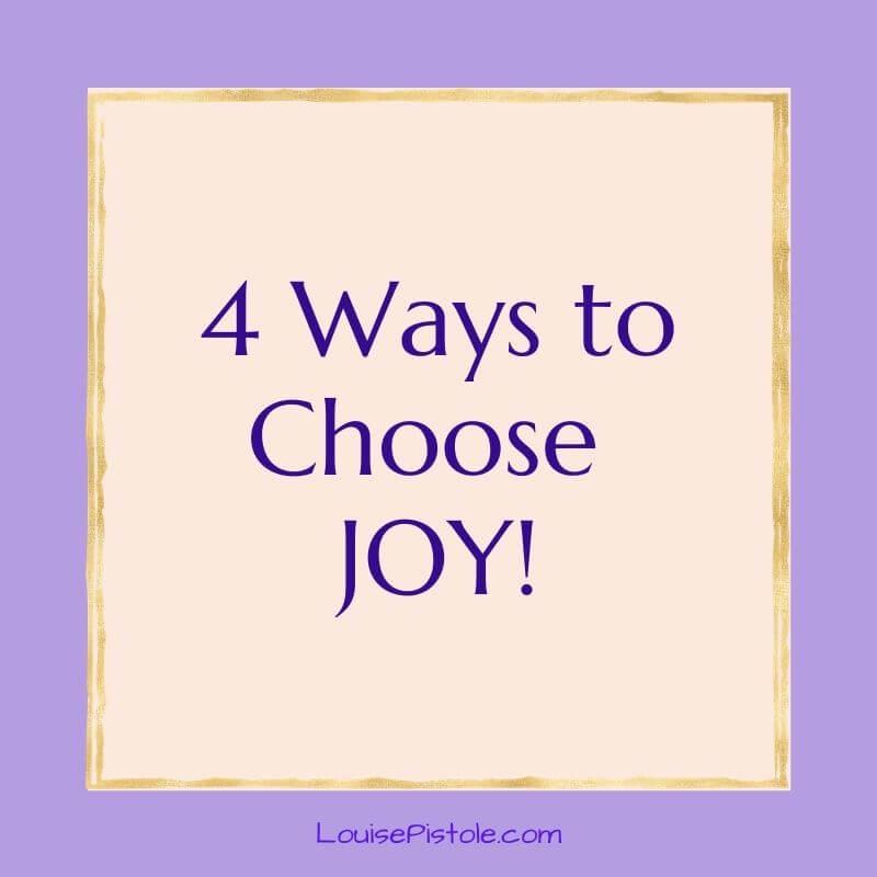 4 Ways to Choose JOY!