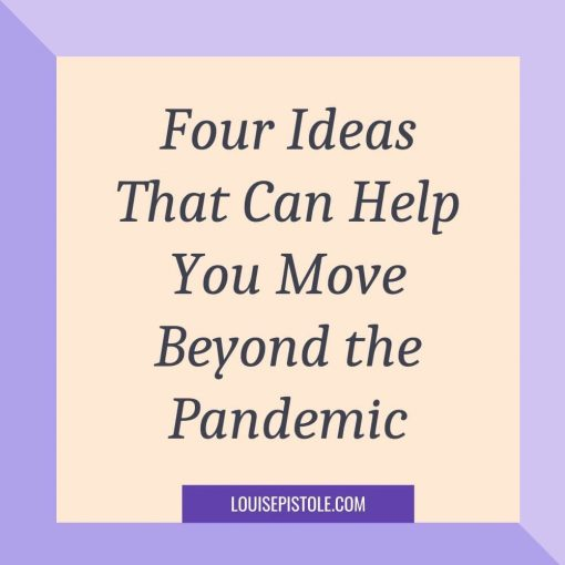 Four ideas that can help you move beyond the pandemic