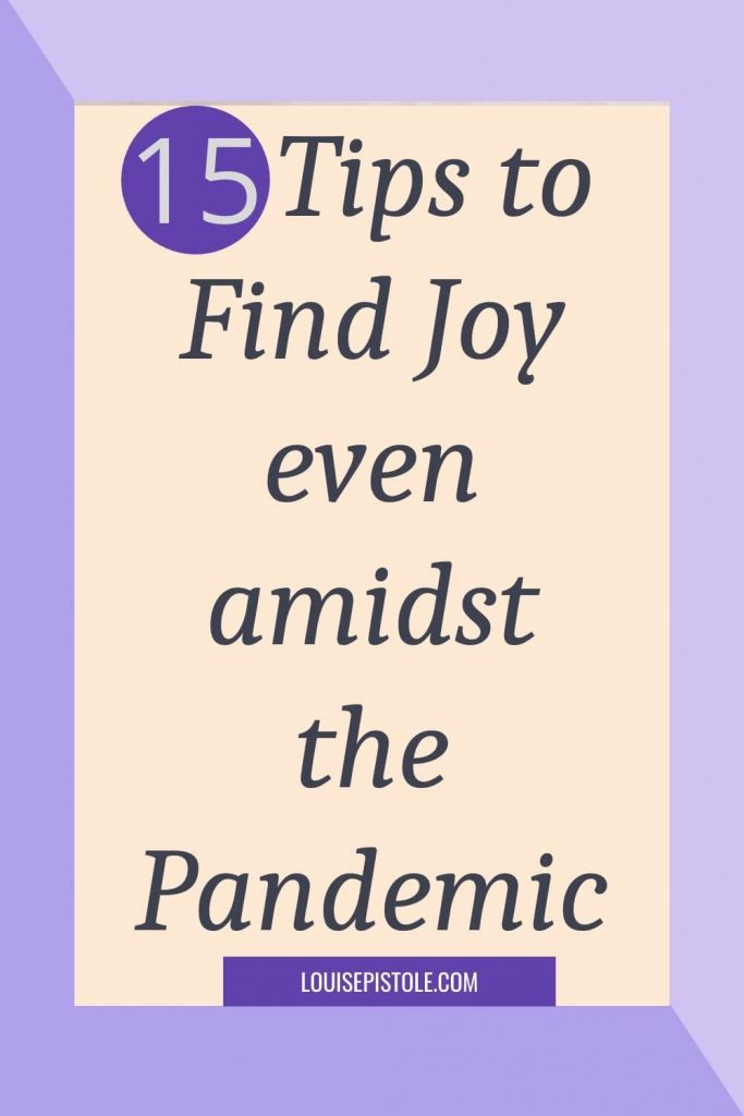 15 Tips to find joy even adiddst the pandemic